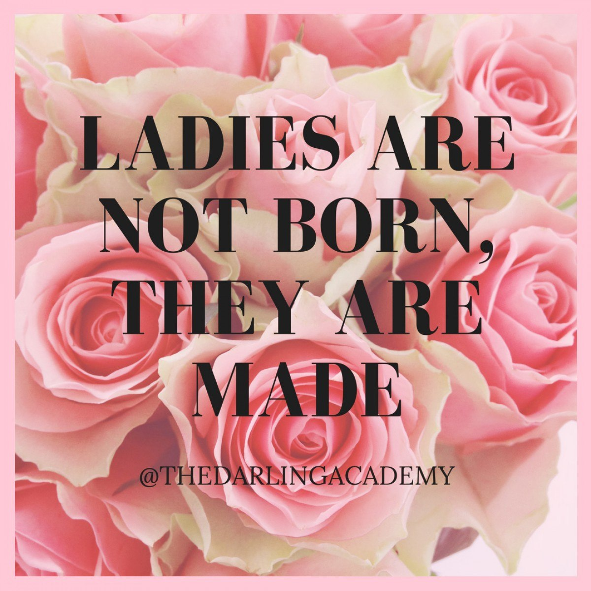 Ladies are not born, they are made